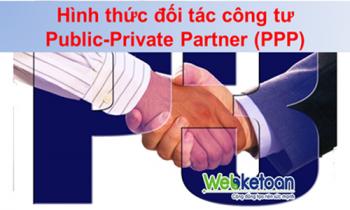 Hình thức đối tác công tư PPP (Public – Private Partner)