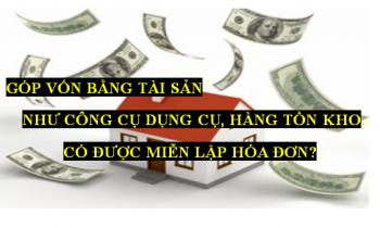 Tài sản góp vốn có được miễn lập hóa đơn ?