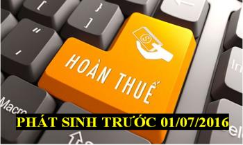 Hoàn thuế GTGT đầu vào phát sinh trước 01/07/2016
