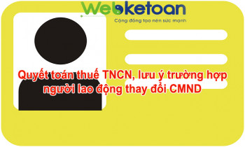 Người lao động thay đổi CMND, quyết toán thuế TNCN cần lưu ý điều gì