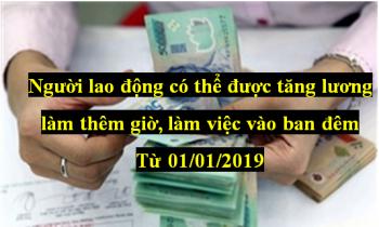 Người lao động có thể được tăng lương làm thêm giờ, làm việc vào ban đêm từ 01/01/2019