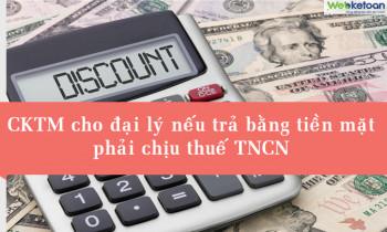 Chiết khấu thương mại cho đại lý nếu trả bằng tiền phải chịu thuế TNCN