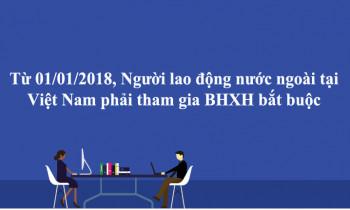 Từ 01/01/2018, Người lao động nước ngoài tại Việt Nam phải tham gia BHXH bắt buộc