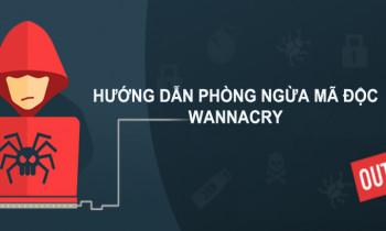 Hướng dẫn phòng ngừa mã độc WannaCry