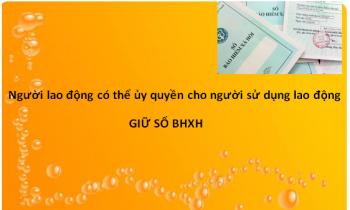 Người lao động có thể ủy quyền để người sử dụng lao động giữ sổ BHXH