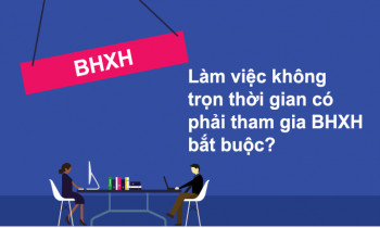 Làm việc không trọn thời gian có phải tham gia BHXH bắt buộc?