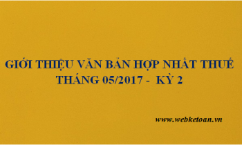 Giới thiệu văn bản hợp nhất thuế tháng 05/2017 – Kỳ 2