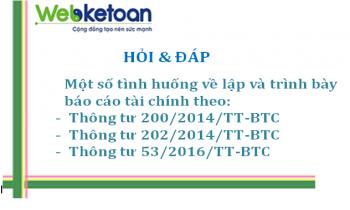 Hỏi và Đáp một số tình huống về lập và trình bày báo cáo tài chính theo Thông tư 200/2014/TT-BTC, Thông tư 202/2014/TT-BTC, Thông tư 53/2016/TT-BTC