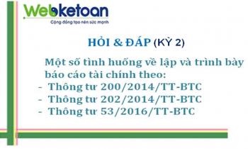 Hỏi và Đáp (Kỳ 2) một số tình huống về lập và trình bày báo cáo tài chính theo Thông tư 200/2014/TT-BTC, Thông tư 202/2014/TT-BTC, Thông tư 53/2016/TT-BTC