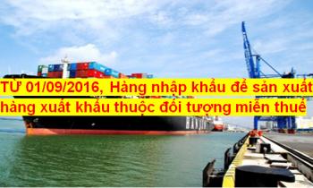 Hàng nhập khẩu để sản xuất hàng xuất khẩu thuộc đối tượng miễn thuế từ 01/09/2016