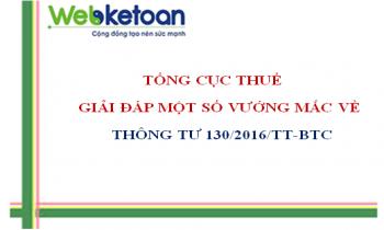 Giải đáp một số nội dung về thông tư 130/2016/TT-BTC hướng dẫn về thuế GTGT, quản lý thuế, hóa đơn   –  Tổng cục thuế