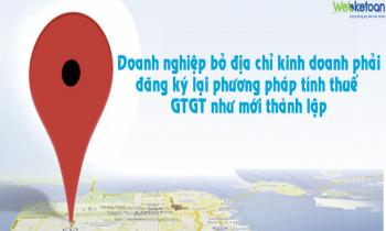 Doanh nghiệp bỏ địa chỉ kinh doanh có phải đăng ký lại phương pháp tính thuế GTGT?