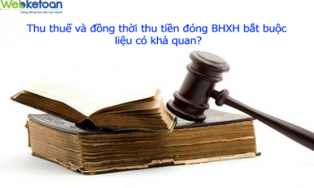 Thu thuế và đồng thời thu tiền đóng BHXH bắt buộc liệu có khả quan?