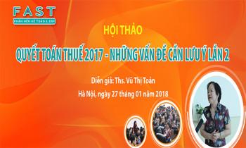 """Hội thảo """"Quyết toán thuế – Những vấn đề cần lưu ý 2017 lần 2"""" tại Hà Nội"""