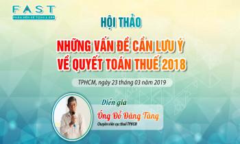 """FAST mời tham dự hội thảo """"Những vấn đề cần lưu ý về quyết toán thuế 2018"""" tại Tp. Hồ Chí Minh"""