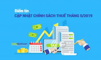 Điểm tin cập nhật chính sách thuế tháng 5/2019