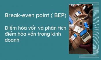 Điểm hòa vốn (Break-even point) và phân tích điểm hòa vốn trong kinh doanh