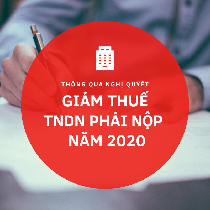 Thông qua nghị quyết giảm thuế TNDN phải nộp 2020